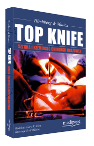 Top Knife. Sztuka i rzemiosło chirurgii urazowej (TOP KNIFE. The Art. & Craft of Trauma Surgery) Hirshberg, Mattox