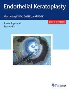 Endothelial Keratoplasty Mastering DSEK, DMEK, and PDEK