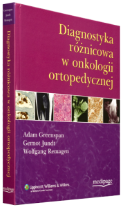 Diagnostyka różnicowa w onkologii ortopedycznej (Differential Diagnosis in Orthopaedic Oncology) Greenspan