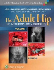 The Adult Hip (Two Volume Set), 3e HIP ARTHROPLASTY SURGERY