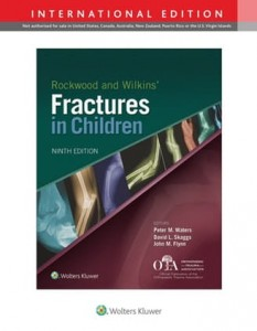 Rockwood and Wilkins Fractures in Children Ninth edition, International Edition