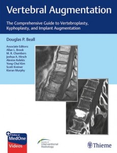 Vertebral Augmentation The Comprehensive Guide to Vertebroplasty, Kyphoplasty, and Implant Augmentation