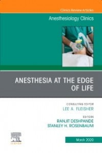Anesthesia at the Edge of Life,An Issue of Anesthesiology Clinics, 1st Edition