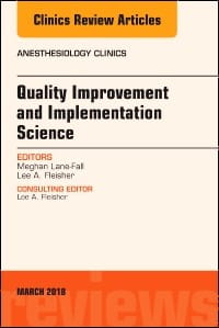 Quality Improvement and Implementation Science, An Issue of Anesthesiology Clinics, 1st Edition