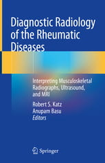 Diagnostic Radiology of the Rheumatic Diseases Interpreting Musculoskeletal Radiographs, Ultrasound, and MRI
