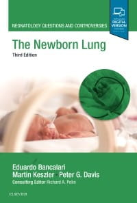 The Newborn Lung, 3rd Edition Neonatology Questions and Controversies