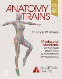 Anatomy Trains, 4th Edition Myofascial Meridians for Manual Therapists and Movement Professionals