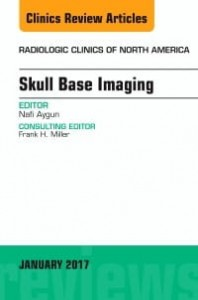 Skull Base Imaging, An Issue of Radiologic Clinics of North America, 1st Edition