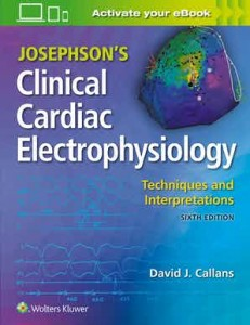 Josephson's Clinical Cardiac Electrophysiology Techniques and Interpretations, Sixth edition