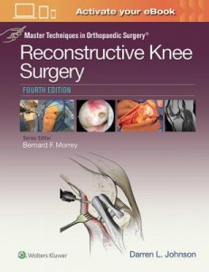 Master Techniques in Orthopaedic Surgery: Reconstructive Knee Surgery, 4e