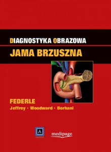 Diagnostyka obrazowa. Jama brzuszna. red. M. Federle (Diagnostic Imaging. Abdomen)