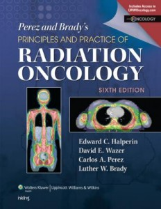 Perez & Brady's Principles and Practice of Radiation Oncology, 6e