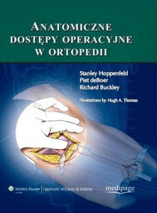 Anatomiczne dostępy operacyjne w ortopedii (Surgical Exposures in Orthopaedics. The Anatomic Approach) Hoppenfeld
