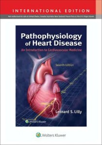 Pathophysiology of Heart Disease An Introduction to Cardiovascular Medicine, Seventh edition, International Edition